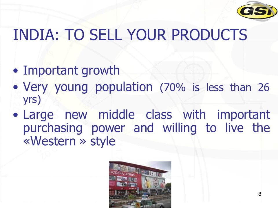 8 INDIA: TO SELL YOUR PRODUCTS Important growth Very young population (70% is less than 26 yrs) Large new middle class with important purchasing power and willing to live the «Western » style