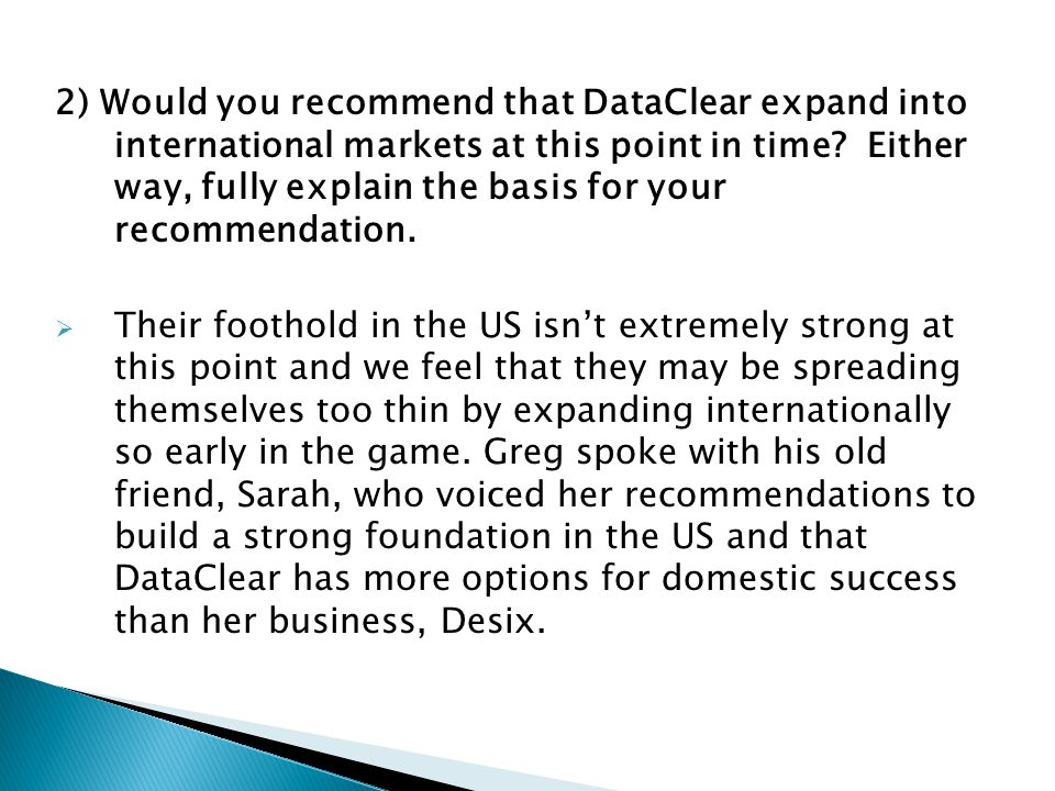 2) Would you recommend that DataClear expand into international markets at this point in time.