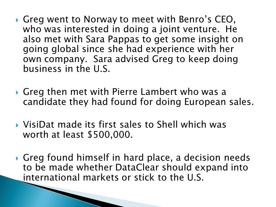  Greg went to Norway to meet with Benro's CEO, who was interested in doing a joint venture.