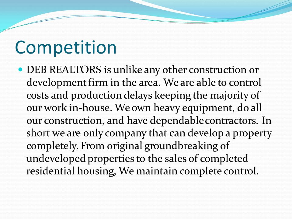 Competition DEB REALTORS is unlike any other construction or development firm in the area. We are able to control costs and production delays keeping
