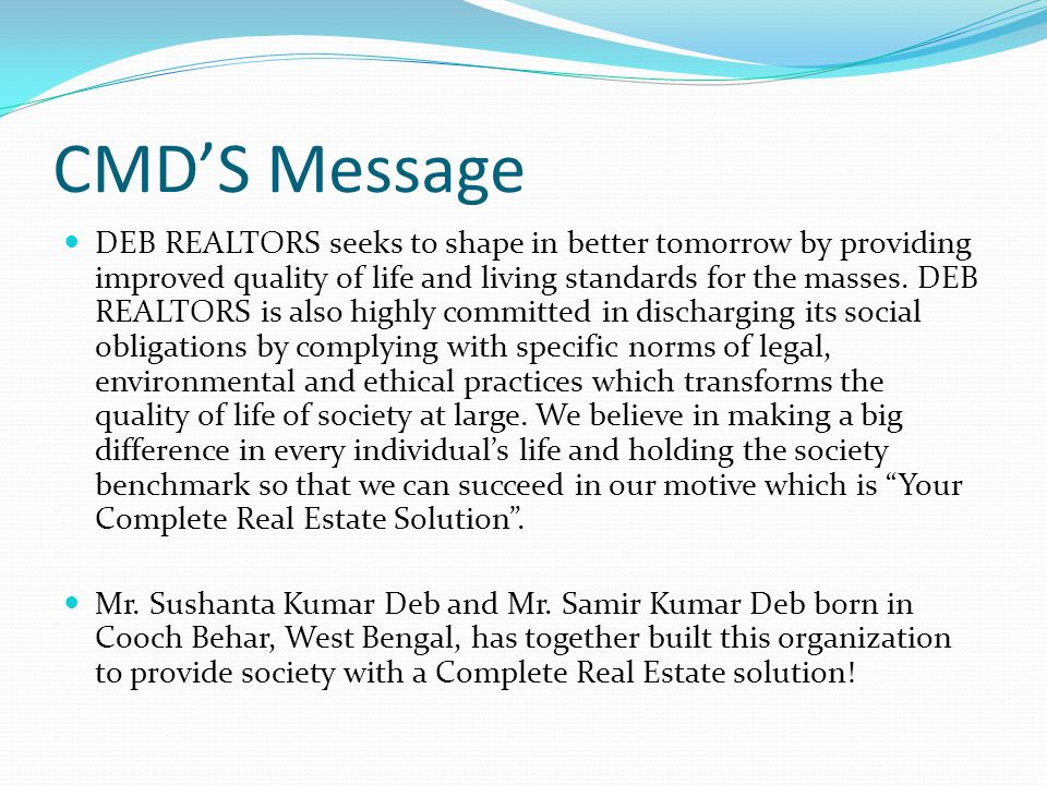 CMD'S Message DEB REALTORS seeks to shape in better tomorrow by providing improved quality of life and living standards for the masses. DEB REALTORS i