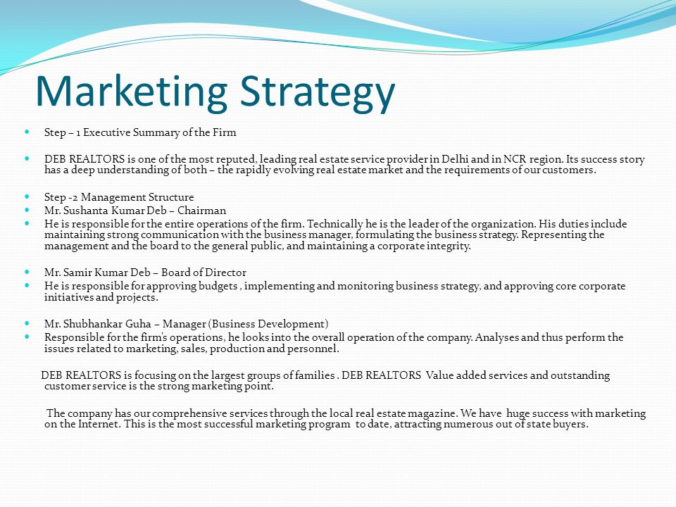 Marketing Strategy Step – 1 Executive Summary of the Firm DEB REALTORS is one of the most reputed, leading real estate service provider in Delhi and i