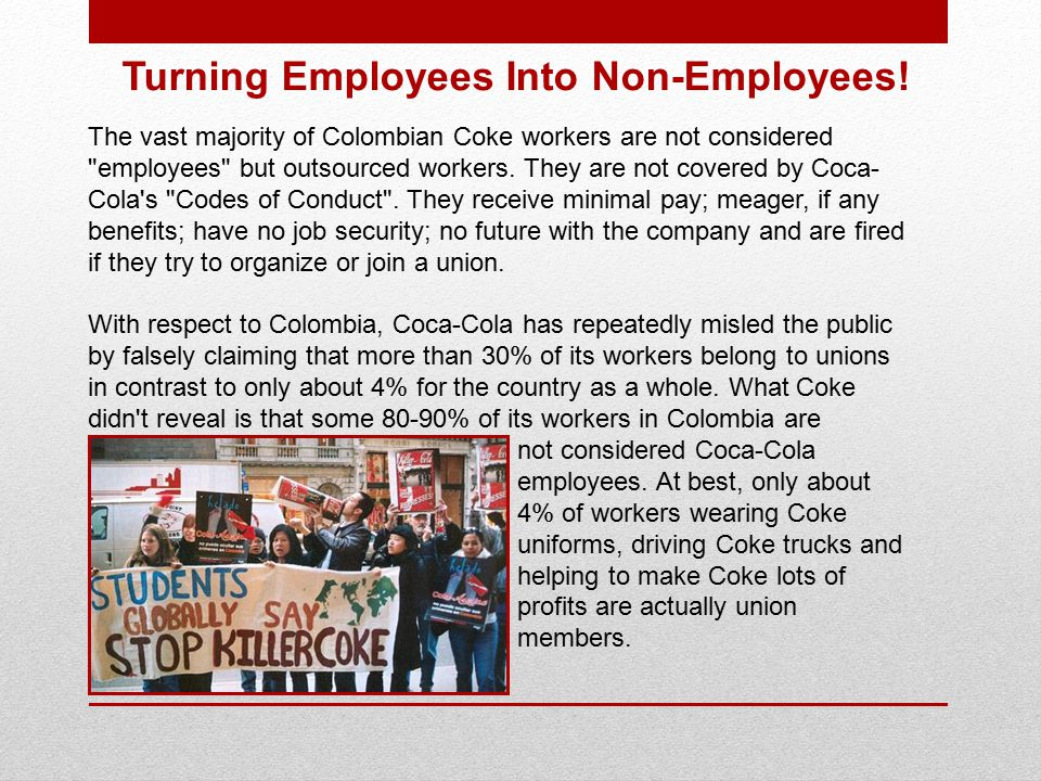 The vast majority of Colombian Coke workers are not considered employees but outsourced workers.