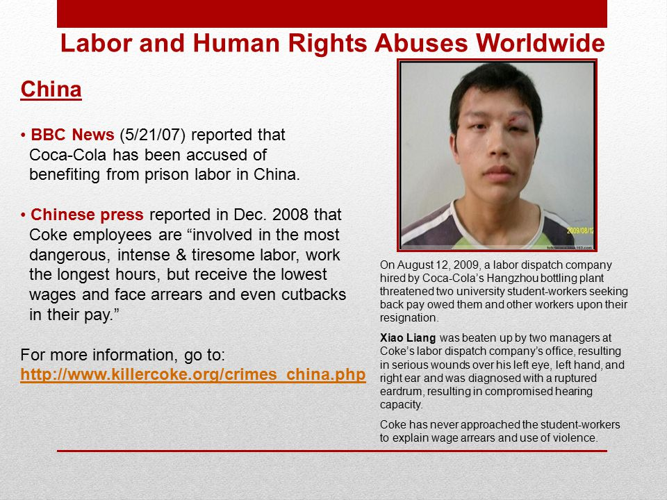 China BBC News (5/21/07) reported that Coca-Cola has been accused of benefiting from prison labor in China.
