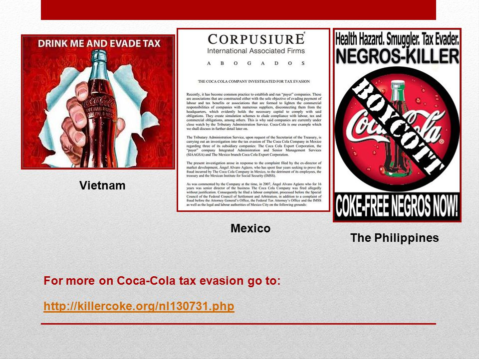http://killercoke.org/nl130731.php Mexico Vietnam The Philippines For more on Coca-Cola tax evasion go to: