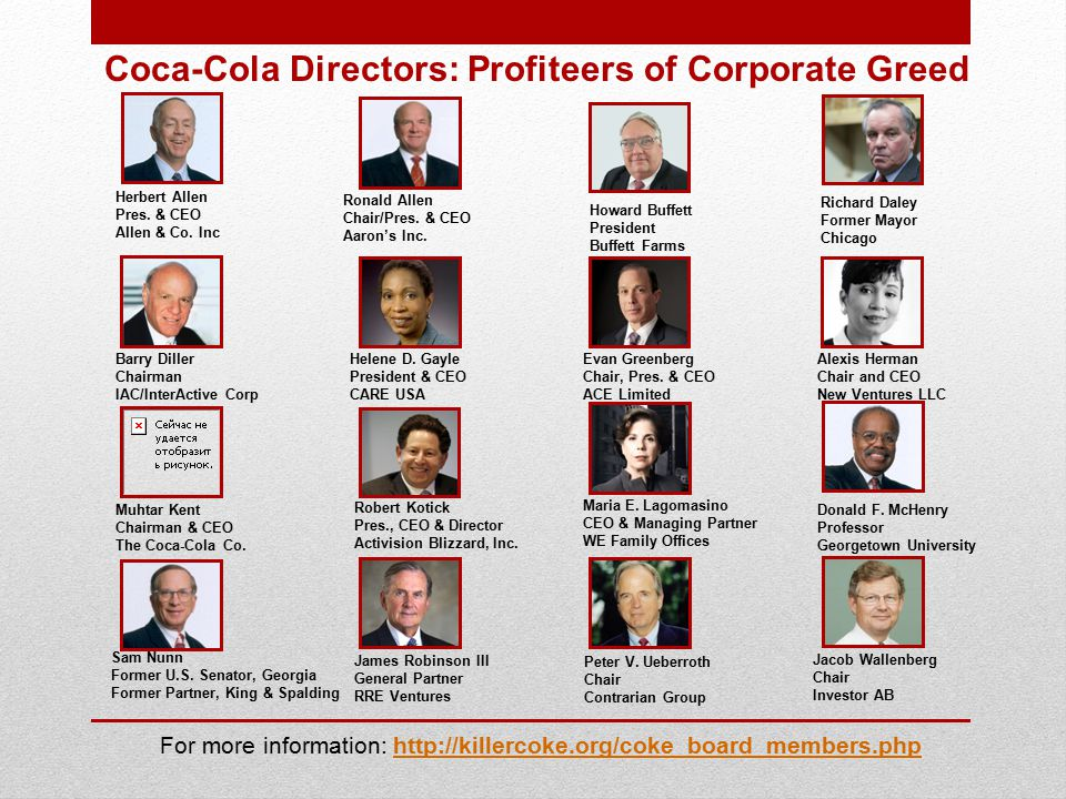 Coca-Cola Directors: Profiteers of Corporate Greed For more information: http://killercoke.org/coke_board_members.php Herbert Allen Pres.