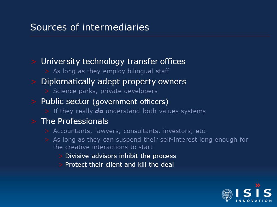 Sources of intermediaries >University technology transfer offices >As long as they employ bilingual staff >Diplomatically adept property owners >Scien