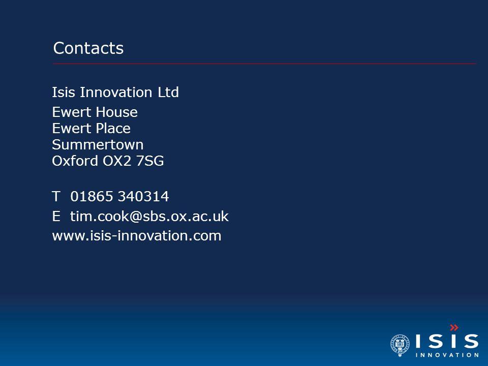 Contacts Isis Innovation Ltd Ewert House Ewert Place Summertown Oxford OX2 7SG T 01865 340314 E tim.cook@sbs.ox.ac.uk www.isis-innovation.com