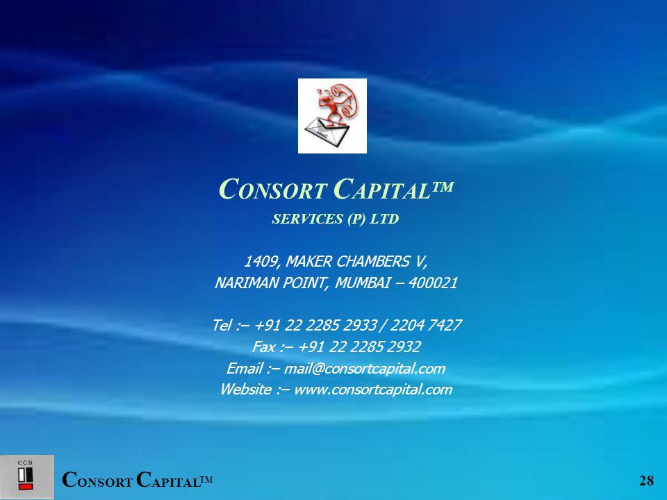 C ONSORT C APITAL TM 28 C ONSORT C APITAL TM SERVICES (P) LTD 1409, MAKER CHAMBERS V, NARIMAN POINT, MUMBAI – 400021 Tel :– +91 22 2285 2933 / 2204 74