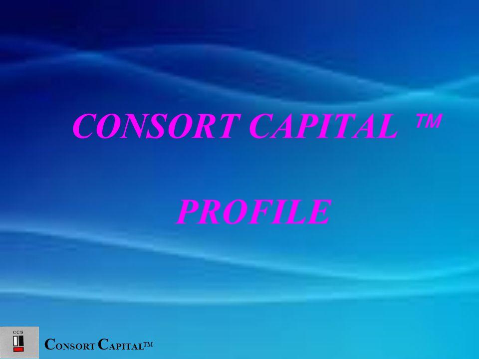 C ONSORT C APITAL TM CONSORT CAPITAL  PROFILE