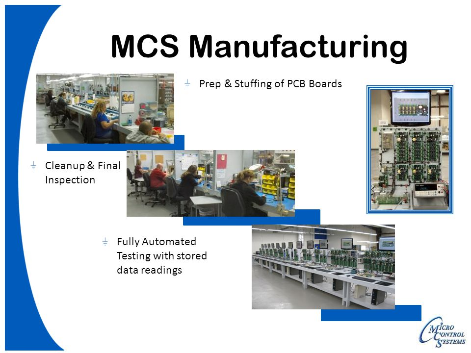 MCS Manufacturing Prep & Stuffing of PCB Boards Cleanup & Final Inspection Fully Automated Testing with stored data readings