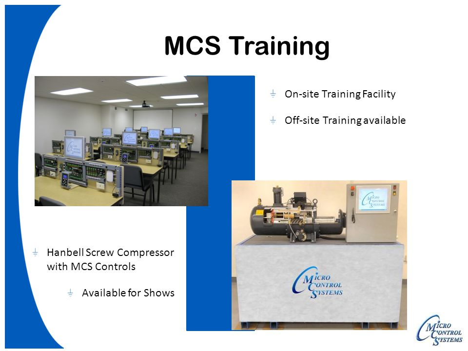 MCS Training On-site Training Facility Off-site Training available Hanbell Screw Compressor with MCS Controls Available for Shows