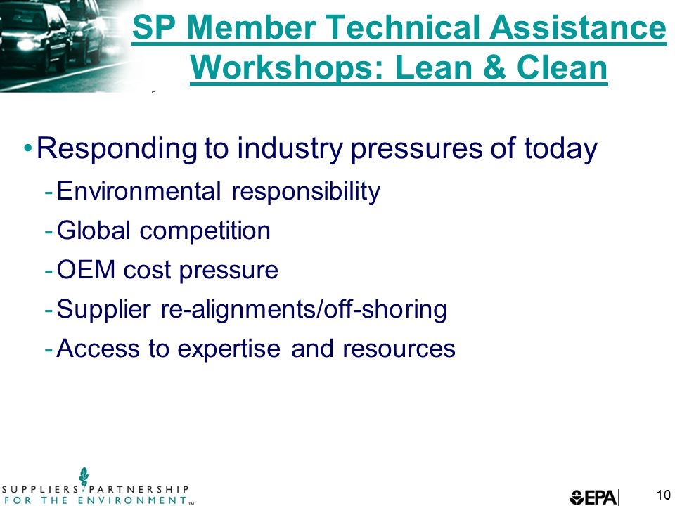 10 SP Member Technical Assistance Workshops: Lean & Clean Responding to industry pressures of today -Environmental responsibility -Global competition -OEM cost pressure -Supplier re-alignments/off-shoring -Access to expertise and resources