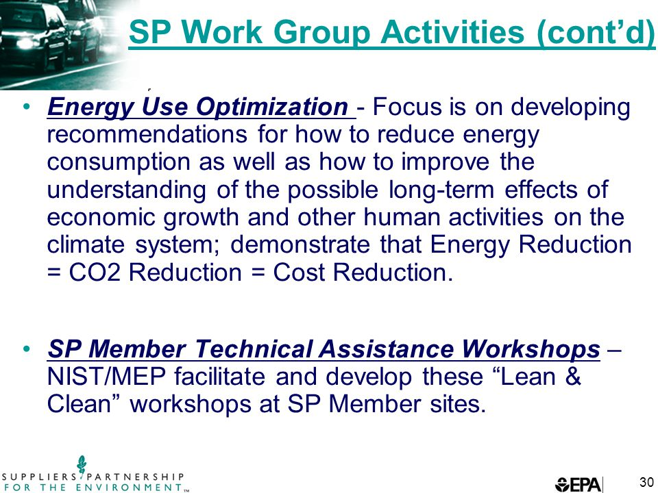 30 SP Work Group Activities (cont'd) Energy Use Optimization - Focus is on developing recommendations for how to reduce energy consumption as well as how to improve the understanding of the possible long-term effects of economic growth and other human activities on the climate system; demonstrate that Energy Reduction = CO2 Reduction = Cost Reduction.
