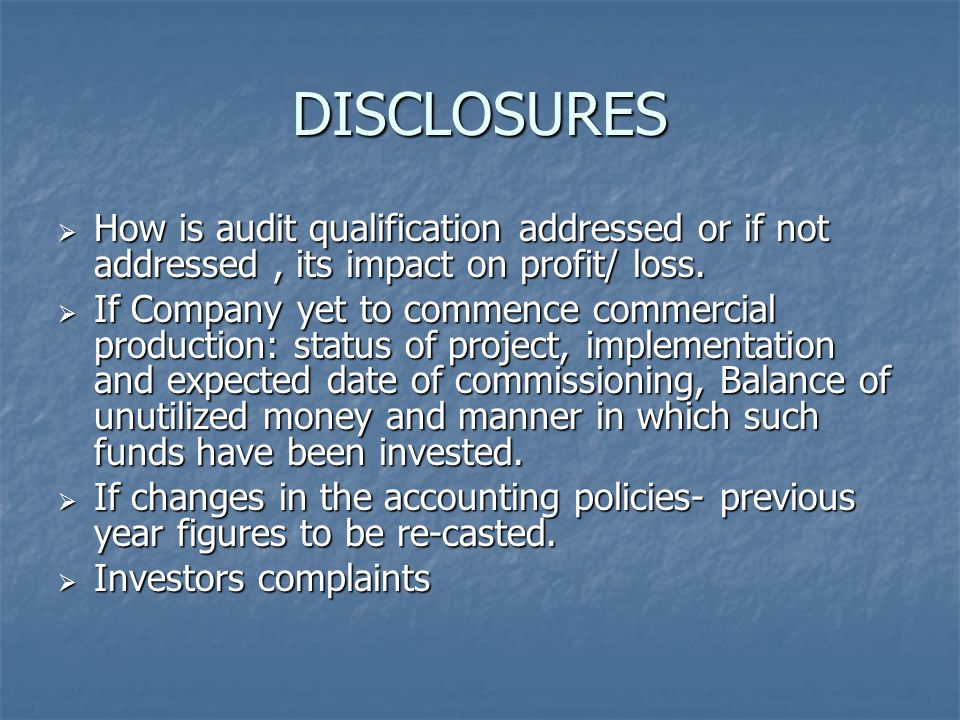 DISCLOSURES  How is audit qualification addressed or if not addressed, its impact on profit/ loss.  If Company yet to commence commercial production
