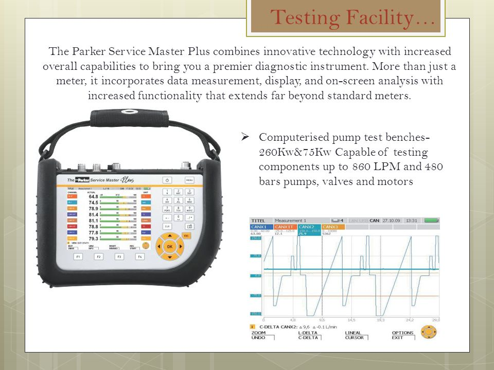 Testing Facility… The Parker Service Master Plus combines innovative technology with increased overall capabilities to bring you a premier diagnostic