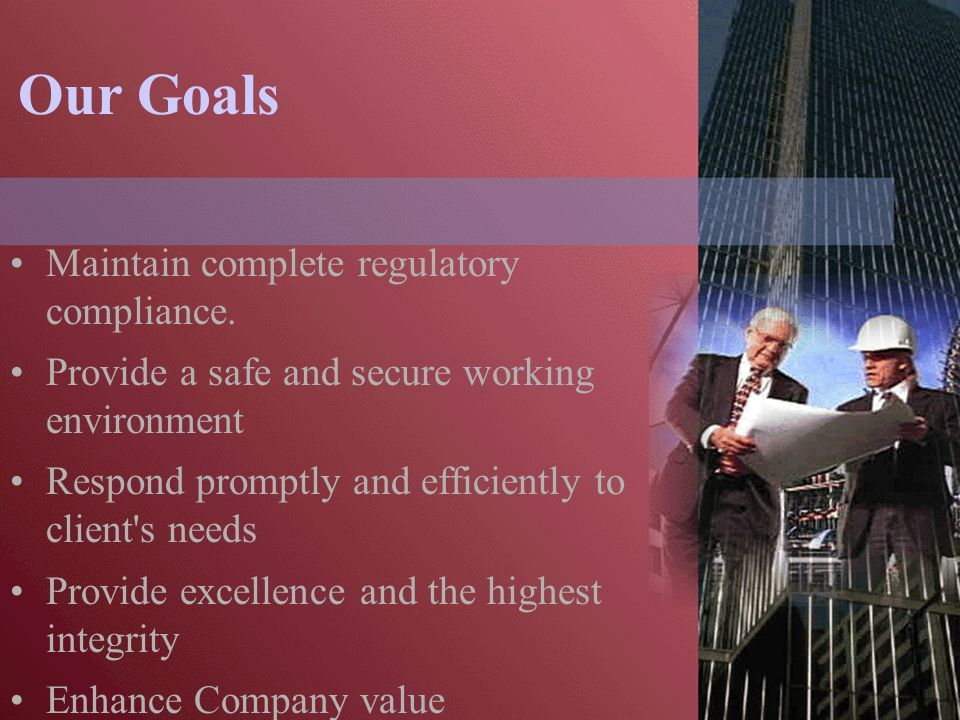 Our Goals Maintain complete regulatory compliance.