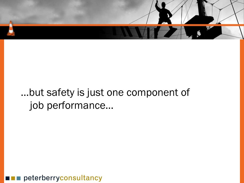 …but safety is just one component of job performance…