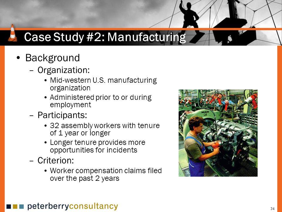 34 Case Study #2: Manufacturing Background –Organization: Mid-western U.S.