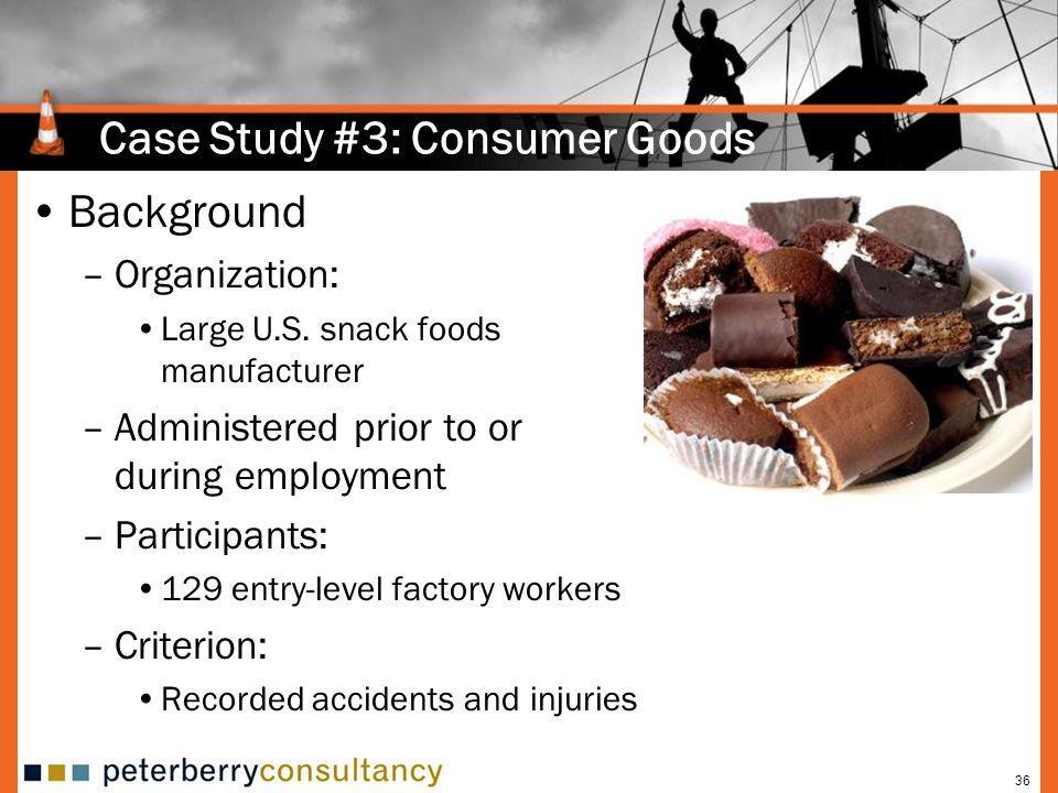 36 Case Study #3: Consumer Goods Background –Organization: Large U.S.