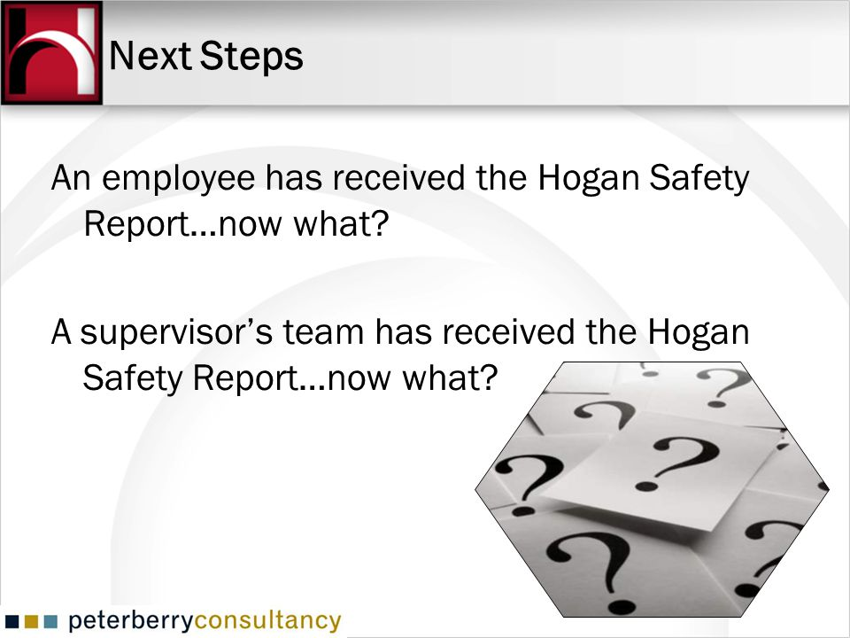 Next Steps An employee has received the Hogan Safety Report…now what.