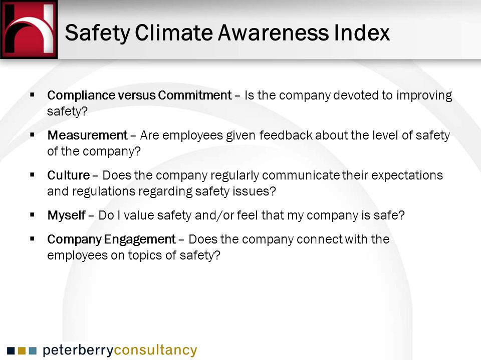 Safety Climate Awareness Index  Compliance versus Commitment – Is the company devoted to improving safety.