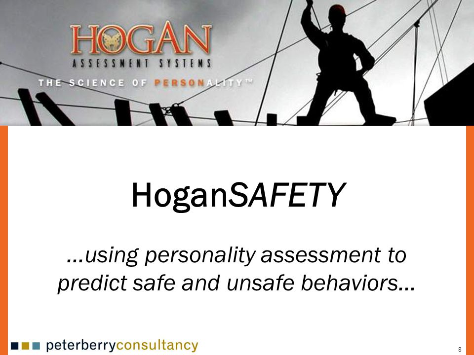 8 HoganSAFETY …using personality assessment to predict safe and unsafe behaviors…