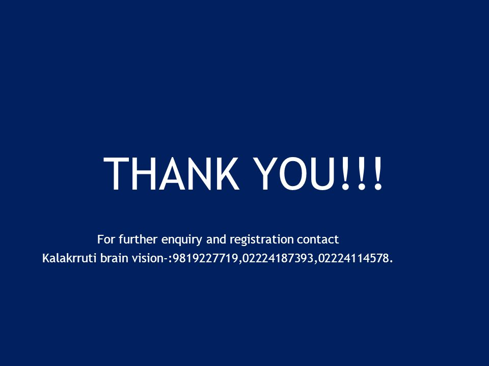 THANK YOU!!! For further enquiry and registration contact Kalakrruti brain vision-:9819227719,02224187393,02224114578.
