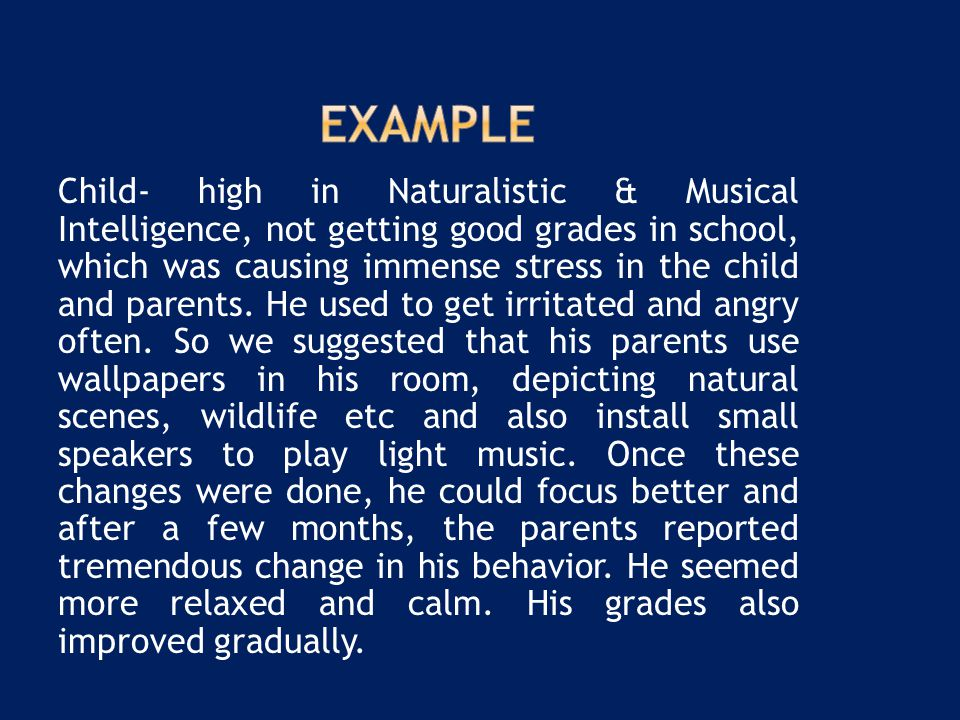 Child- high in Naturalistic & Musical Intelligence, not getting good grades in school, which was causing immense stress in the child and parents. He u