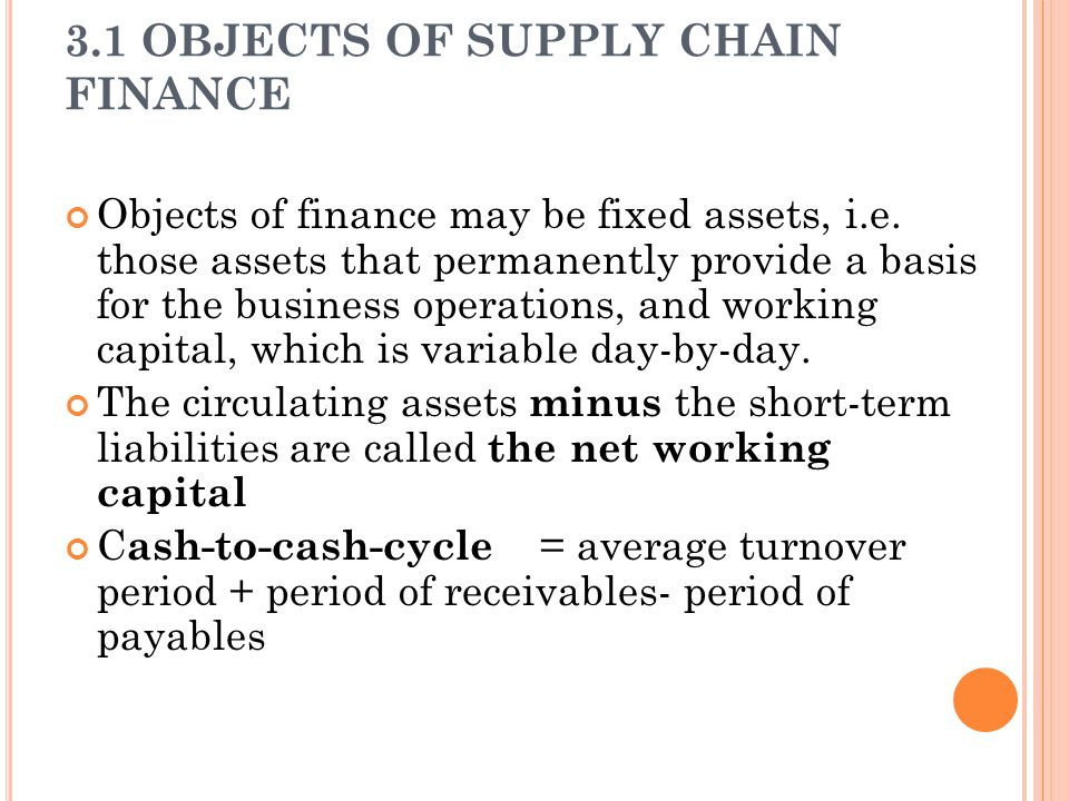 3.1 OBJECTS OF SUPPLY CHAIN FINANCE Objects of finance may be fixed assets, i.e.