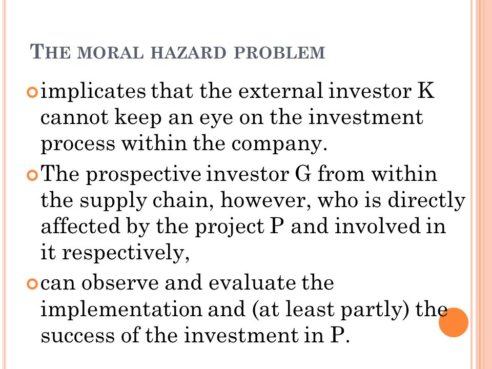 T HE MORAL HAZARD PROBLEM implicates that the external investor K cannot keep an eye on the investment process within the company.