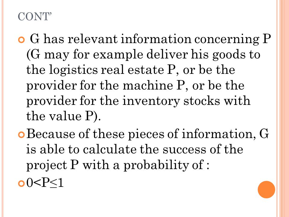 CONT' G has relevant information concerning P (G may for example deliver his goods to the logistics real estate P, or be the provider for the machine P, or be the provider for the inventory stocks with the value P).