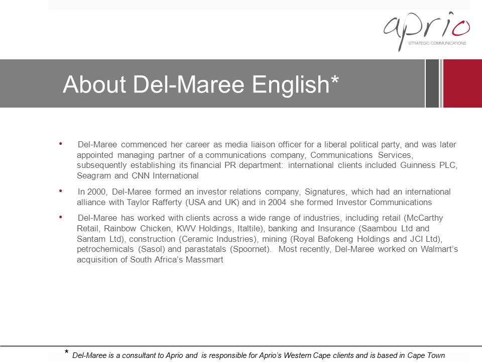 About Del-Maree English* Del-Maree commenced her career as media liaison officer for a liberal political party, and was later appointed managing partn