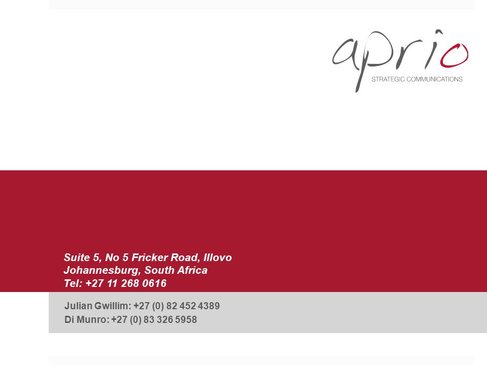 Suite 5, No 5 Fricker Road, Illovo Johannesburg, South Africa Tel: +27 11 268 0616 Julian Gwillim: +27 (0) 82 452 4389 Di Munro: +27 (0) 83 326 5958