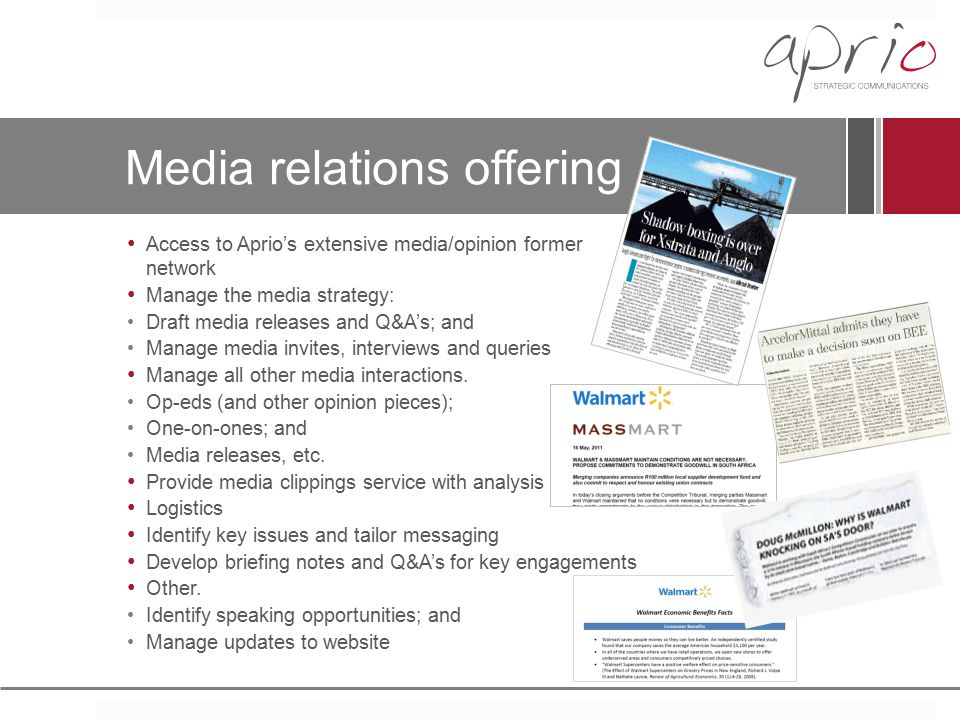 Media relations offering Access to Aprio's extensive media/opinion former network Manage the media strategy: Draft media releases and Q&A's; and Manag