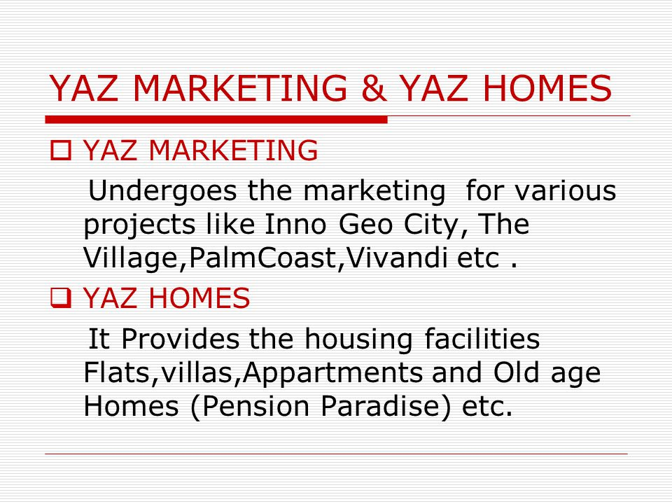 YAZ MARKETING & YAZ HOMES  YAZ MARKETING Undergoes the marketing for various projects like Inno Geo City, The Village,PalmCoast,Vivandi etc.  YAZ HO