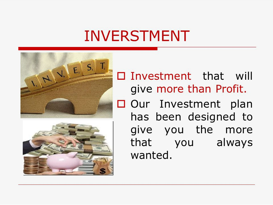 INVERSTMENT  Investment that will give more than Profit.  Our Investment plan has been designed to give you the more that you always wanted.