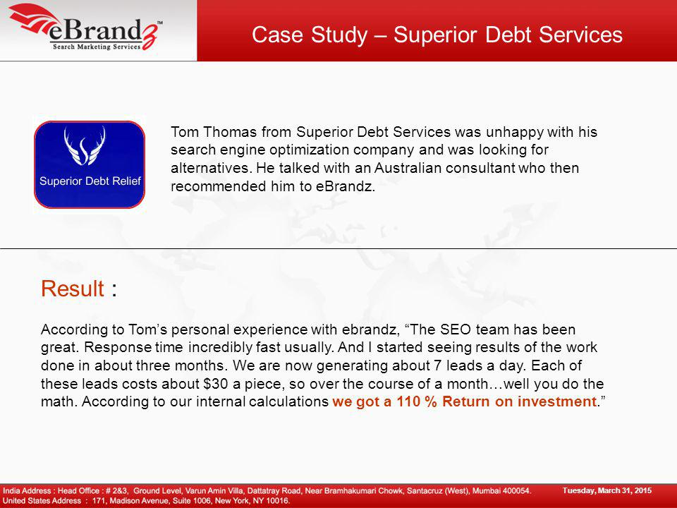 Case Study – Superior Debt Services Tom Thomas from Superior Debt Services was unhappy with his search engine optimization company and was looking for alternatives.
