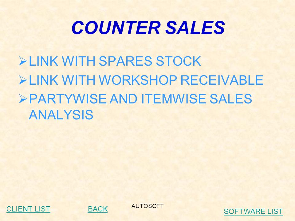 AUTOSOFT COUNTER SALES  LINK WITH SPARES STOCK  LINK WITH WORKSHOP RECEIVABLE  PARTYWISE AND ITEMWISE SALES ANALYSIS BACKCLIENT LIST SOFTWARE LIST