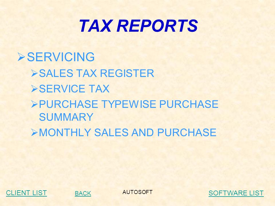 AUTOSOFT TAX REPORTS  SERVICING  SALES TAX REGISTER  SERVICE TAX  PURCHASE TYPEWISE PURCHASE SUMMARY  MONTHLY SALES AND PURCHASE BACK CLIENT LIST SOFTWARE LIST