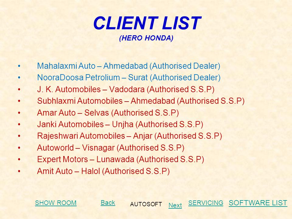 AUTOSOFT CLIENT LIST (HERO HONDA) Mahalaxmi Auto – Ahmedabad (Authorised Dealer) NooraDoosa Petrolium – Surat (Authorised Dealer) J.