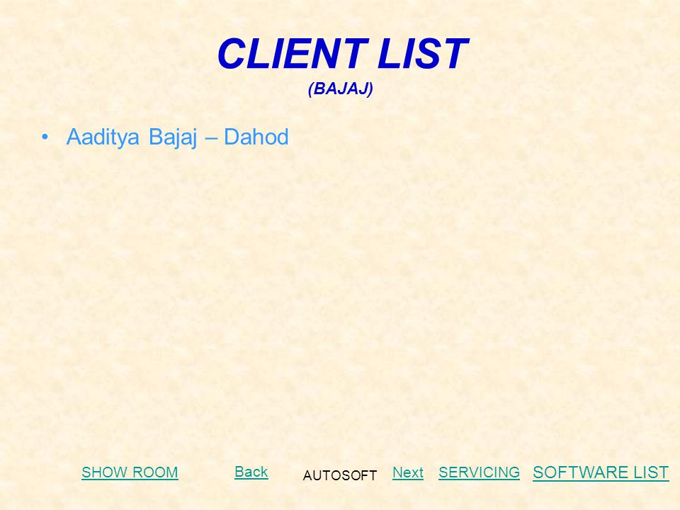 AUTOSOFT CLIENT LIST (BAJAJ) Aaditya Bajaj – Dahod Next Back SHOW ROOMSERVICING SOFTWARE LIST