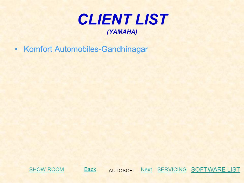 AUTOSOFT CLIENT LIST (YAMAHA) Komfort Automobiles-Gandhinagar Next Back SHOW ROOMSERVICING SOFTWARE LIST