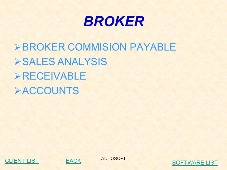 AUTOSOFT BROKER  BROKER COMMISION PAYABLE  SALES ANALYSIS  RECEIVABLE  ACCOUNTS BACKCLIENT LIST SOFTWARE LIST