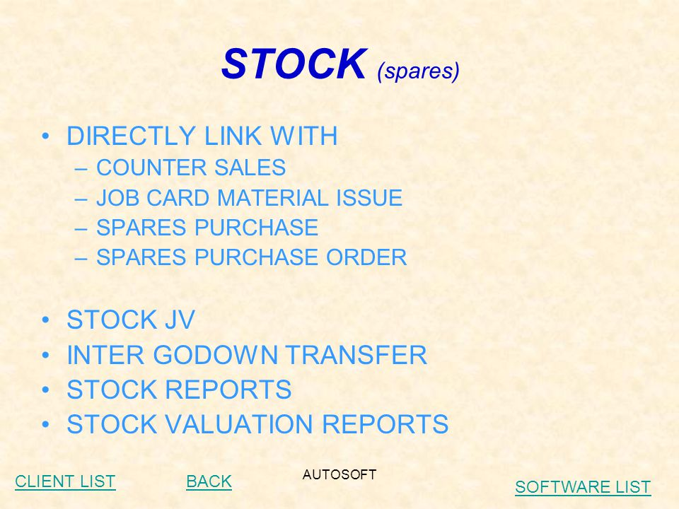 AUTOSOFT STOCK (vehicles) MODELWISE STOCK MODEL COLOURWISE STOCK CHASIS NO.WISE STOCK GODOWNWISE STOCK UNSOLD VEHICLES SINCE LONG TIME STOCK ON THE BASIS OF SELECTION, DELIVERY AND BILL DATE BACKCLIENT LIST SOFTWARE LIST