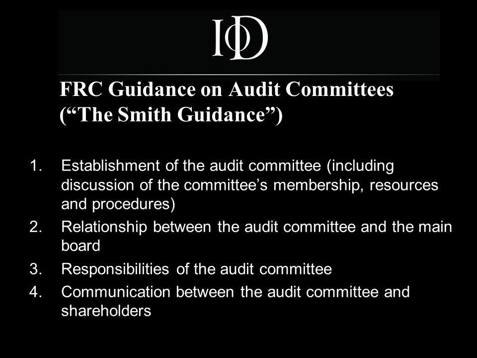 2 FRC Guidance on Audit Committees ( The Smith Guidance ) 1.Establishment of the audit committee (including discussion of the committee's membership, resources and procedures) 2.Relationship between the audit committee and the main board 3.Responsibilities of the audit committee 4.Communication between the audit committee and shareholders