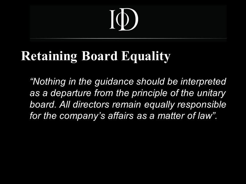 4 Retaining Board Equality Nothing in the guidance should be interpreted as a departure from the principle of the unitary board.