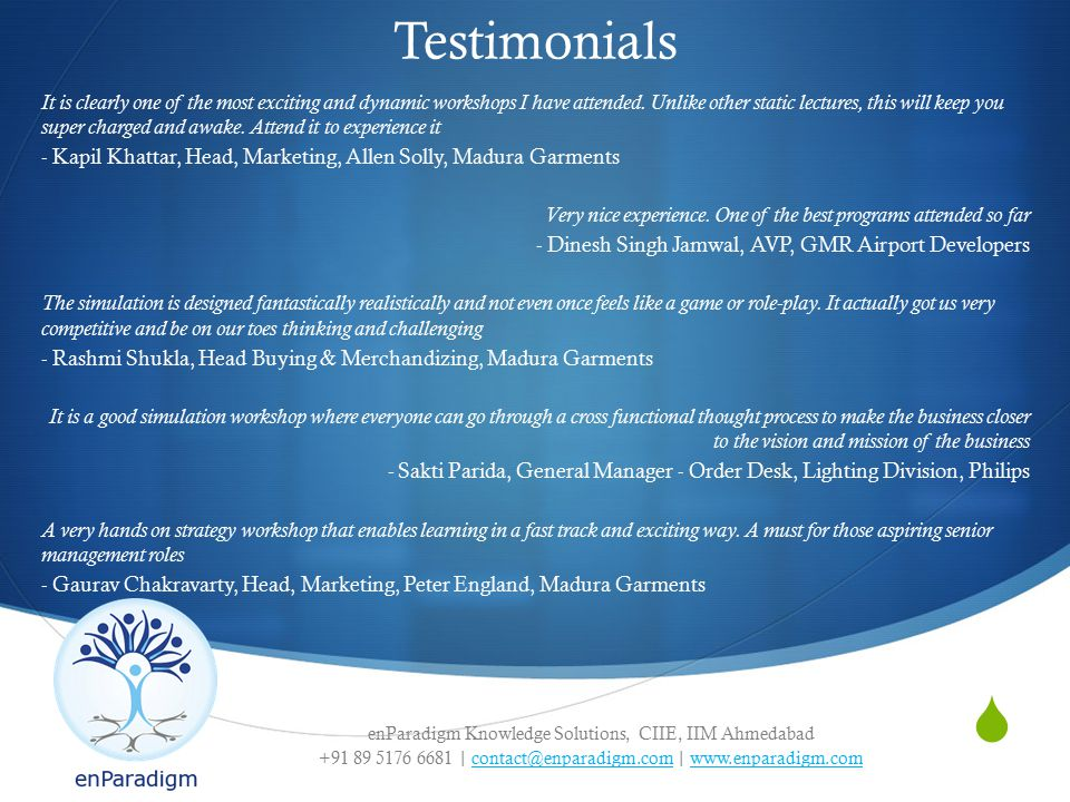 enParadigm Knowledge Solutions, CIIE, IIM Ahmedabad +91 89 5176 6681 | contact@enparadigm.com | www.enparadigm.comcontact@enparadigm.comwww.enparadigm.com  Testimonials It is clearly one of the most exciting and dynamic workshops I have attended.