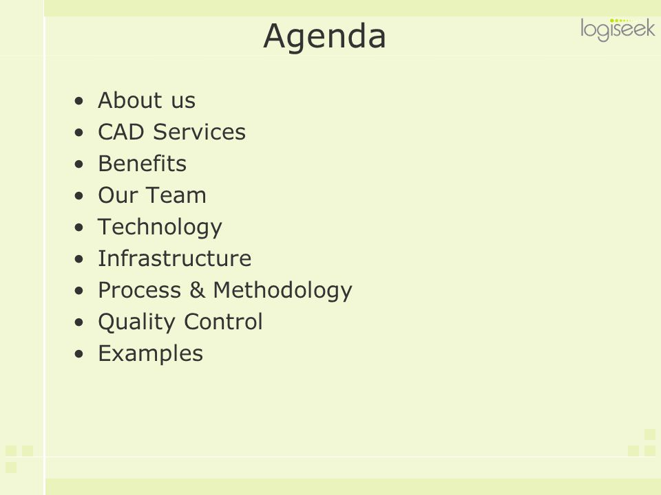 Agenda About us CAD Services Benefits Our Team Technology Infrastructure Process & Methodology Quality Control Examples