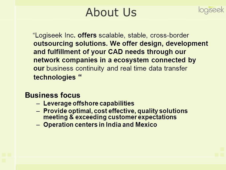 """About Us """"Logiseek Inc. offers scalable, stable, cross-border outsourcing solutions. We offer design, development and fulfillment of your CAD needs th"""